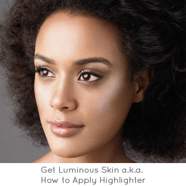 Get Luminous Skin a.k.a. How to Apply Highlighter